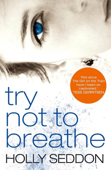 Try Not To Breathe - Holly Seddon